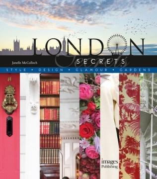 London secrets : style, design, glamour, gardens cover image