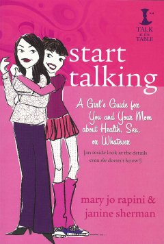 Start talking : a girl's guide for you and your mom about health, sex, or whatever [an inside look at the details even she doesn't know!] cover image