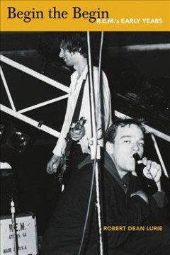 Begin the begin : R.E.M.'s early years cover image