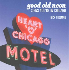 Good old neon : signs you're in Chicago cover image