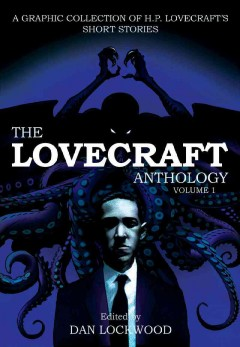 The Lovecraft anthology. Volume 1 : a graphic collection of H.P. Lovecraft's short stories cover image