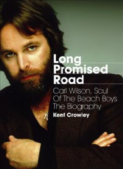 Long promised road : Carl Wilson, soul of the Beach Boys : the biography cover image