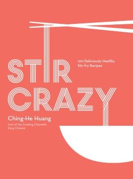 Stir crazy : 100 deliciously healthy stir-fry recipes cover image