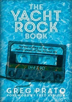 The yacht rock book : the oral history of the soft, smooth sounds of the 70s, and 80s cover image