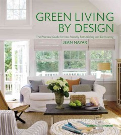 Green living by design : the practical guide for eco-friendly remodeling and decorating cover image