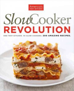Slow cooker revolution : one test kitchen, 30 slow cookers, 200 amazing recipes cover image