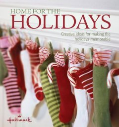 Home for the holidays : creative ideas for making the holidays memorable cover image