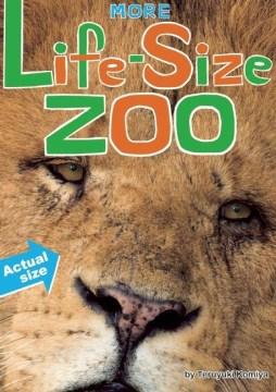 More life-size zoo : lion, hippopotamus, polar bear and more : an all-new actual-size animal encyclopedia cover image