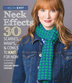 Neck effects : 30 scarves, wraps, and cowls to knit for now featuring cascade yarns heritage cover image