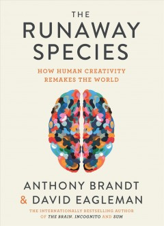 The runaway species : how human creativity remakes the world cover image