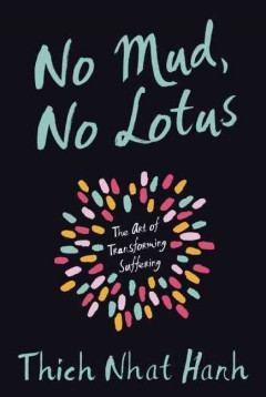 No mud, no lotus : the art of transforming suffering cover image