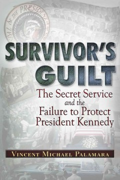 Survivor's guilt : the Secret Service and the failure to protect President Kennedy cover image