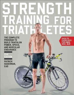 Strength training for triathletes : the complete program to build triathlon power, speed, and muscular endurance cover image