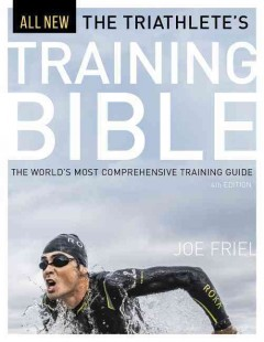 The triathlete's training bible : the world's most comprehensive training guide cover image