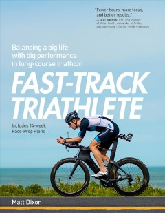 Fast-track triathlete : balancing a big life with big performance in long-course triathlon cover image