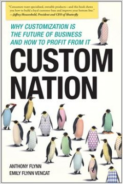 Custom nation : why customization Is the future of business and how to profit from it cover image