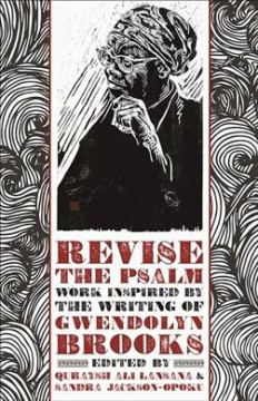 Revise the Psalm : work celebrating the writing of Gwendolyn Brooks cover image