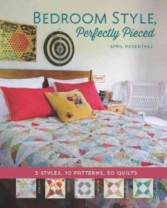 Bedroom style, perfectly pieced : 5 styles, 10 patterns, 50 quilts cover image