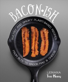 Baconish sultry and smoky plant-based recipes from blts to bacon mac & cheese cover image