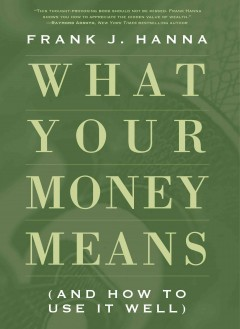 What your money means: (and how to use it well) cover image