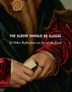 The sleeve should be illegal & other reflections on art at the Frick cover image