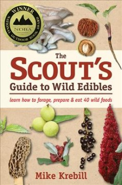 The scout's guide to wild edibles : learn how to forage, prepare & eat 40 wild foods cover image