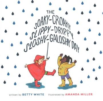 The soaky-croaky, slippy-drippy, sloshy-galoshy day cover image