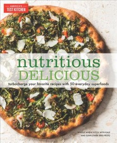 Nutritious delicious : turbocharge your favorite recipes with 50 everyday superfoods cover image