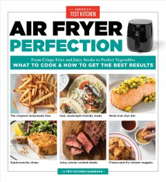 Air fryer perfection : from crispy fries and juicy steaks to perfect vegetables : what to cook and how to get the best results cover image