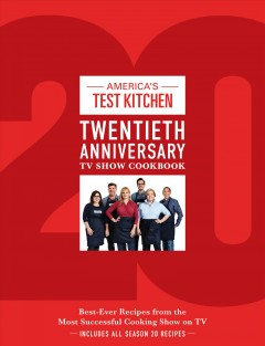 America's Test Kitchen twentieth anniversary TV show cookbook : best-ever recipes from the most successful cooking show on TV cover image