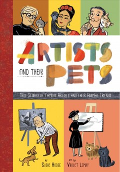 Artists and their pets : true stories of famous artists and their animal friends cover image