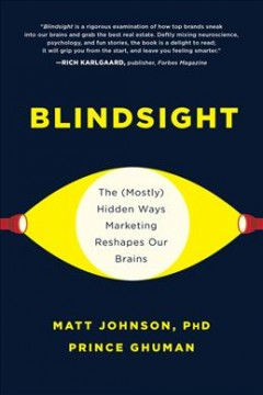 Blindsight : the (mostly) hidden ways marketing reshapes our brains cover image