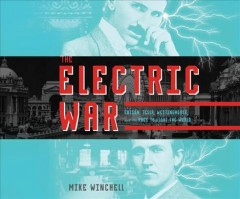The electric war Edison, Tesla, Westinghouse, and the race to light the world cover image