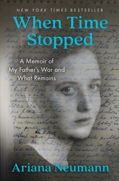 When time stopped : a memoir of my father's war and what remains cover image