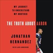 The truth about Aaron my journey to understand my brother cover image