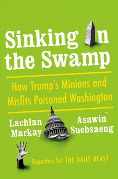 Sinking in the swamp : how Trump's minions and misfits poisoned Washington cover image