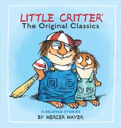 Little Critter : the original classics : 13 beloved stories cover image