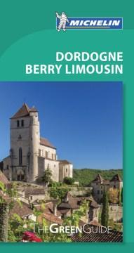 Michelin green guide. Dordogne, Berry, Limousin cover image