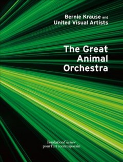 The great animal orchestra : a work from the collection of the Fondation Cartier pour l'art contemporain cover image
