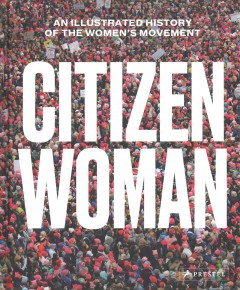 Citizen woman : an illustrated history of the women's movement cover image