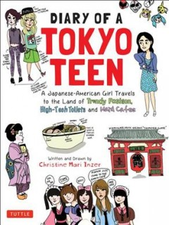 Diary of a Tokyo teen : a Japanese-American girl travels to the land of trendy fashion, high-tech toilets and maid cafes cover image