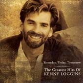Yesterday, today, tomorrow the greatest hits of Kenny Loggins cover image