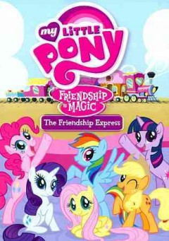 My little pony friendship is magic. The friendship express cover image