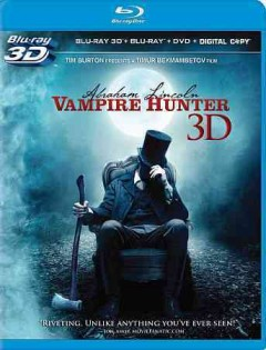 Abraham Lincoln, vampire hunter [3D Blu-ray + Blu-ray + DVD combo] cover image