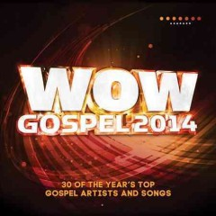 WOW gospel. 2014 the year's 30 top gospel artists and songs cover image