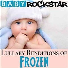 Baby rockstar. Lullaby renditions of Frozen cover image