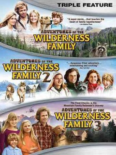 Adventures of the wilderness family. Triple feature Adventures of the wilderness family 2 ; Adventures of the wilderness family 3 cover image