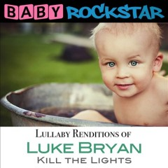 Lullaby renditions of Luke Bryan. Kill the lights cover image