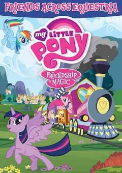 Friendship is magic. Friends across Equestria cover image