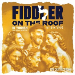 Fiddler on the roof in Yiddish : the 2018 cast recording cover image